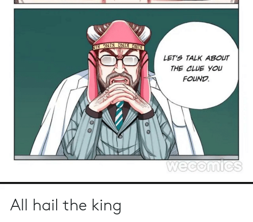 kin: KING KING KING KIN  LET'S TALK ABOUT  THE CLUE YOU  FOUND  Wecomics  O O All hail the king