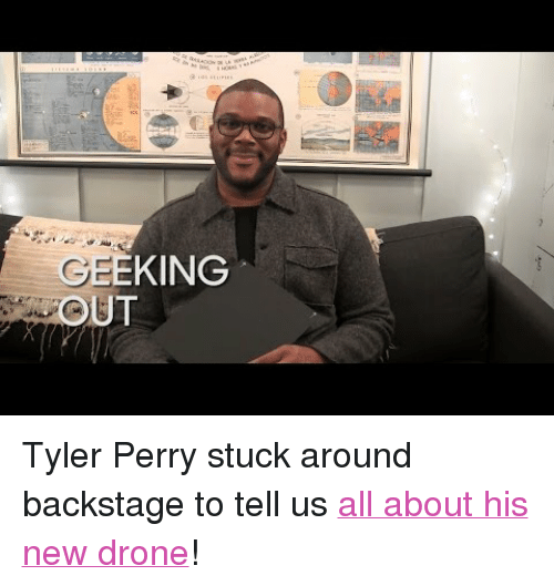 """Tyler Perry: KING  UT  GE <p>Tyler Perry stuck around backstage to tell us <a href=""""https://www.youtube.com/watch?v=Jw3hx-q9oSM"""" target=""""_blank"""">all about his new drone</a>!</p>"""