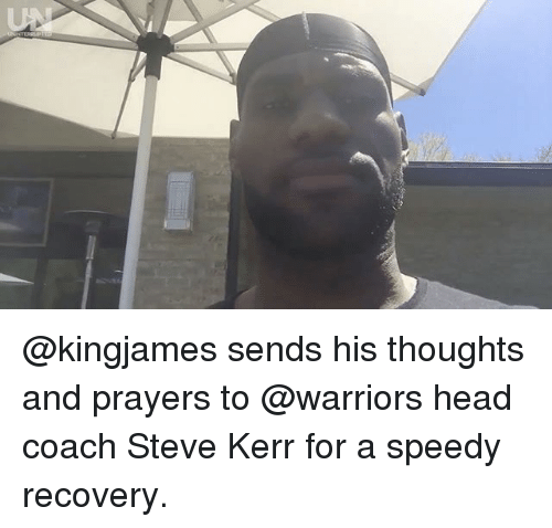 Steve Kerr: @kingjames sends his thoughts and prayers to @warriors head coach Steve Kerr for a speedy recovery.