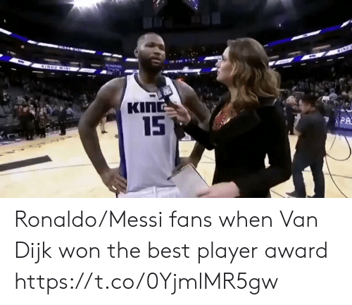Memes, Best, and Messi: KINGS  KINGS WIN  KING  15  PA Ronaldo/Messi fans when Van Dijk won the best player award  https://t.co/0YjmlMR5gw