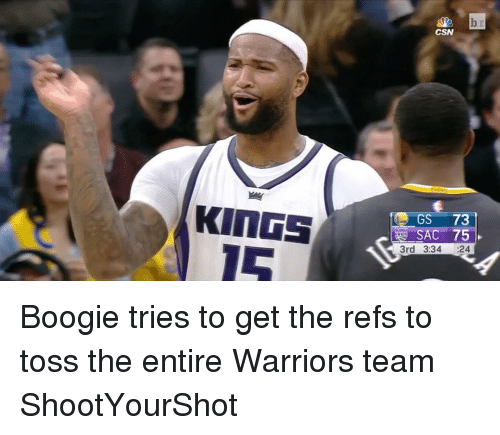 The Ref: KINGS  TO GS 73  SAC 75  3rd 3:34  24 Boogie tries to get the refs to toss the entire Warriors team ShootYourShot