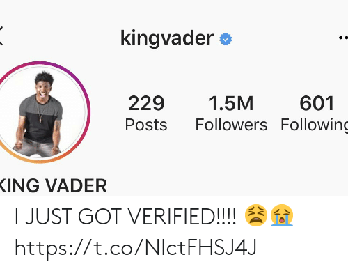 vader: kingvader  229  1.5M  601  Followers Following  Posts  ING VADER I JUST GOT VERIFIED!!!! 😫😭 https://t.co/NlctFHSJ4J