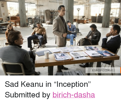 """Inception, Tumblr, and Http: KINOPOISK.RU <p>Sad Keanu in &ldquo;Inception&rdquo;</p> <p>Submitted by <a href=""""http://birich-dasha.tumblr.com/"""">birich-dasha</a></p>"""