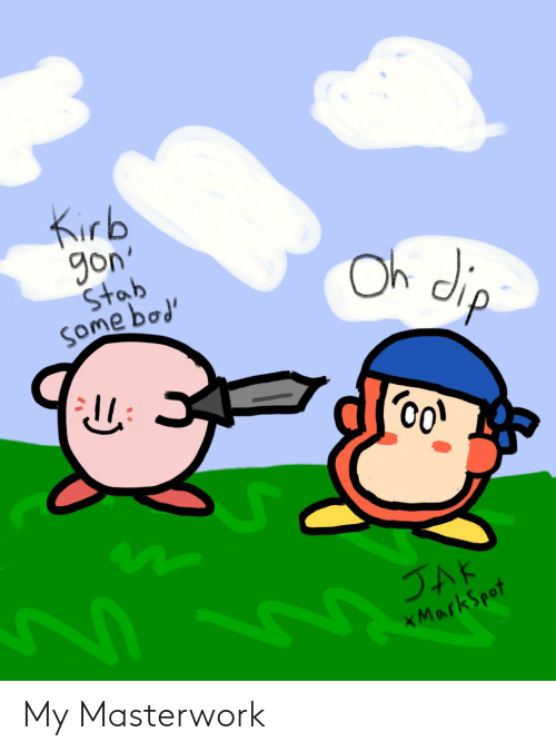 Jak, Gon, and Dip: Kirb  gon  Stab  Some bod  Oh dip  7.  JAK  *MarkSpot My Masterwork