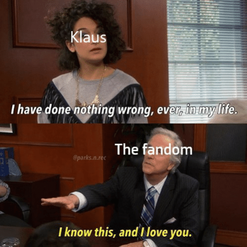 Life, Fandom, and Rec: Klaus  I have done nothing wrong, evr in my life  The fandom  @parks.n.rec  I know this, and Ilove you.