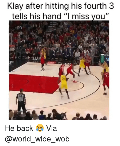 "Basketball, Nba, and Sports: Klay after hitting his fourth 3  tells his hand ""I miss vou""  AP  23  50 He back 😂 Via @world_wide_wob"