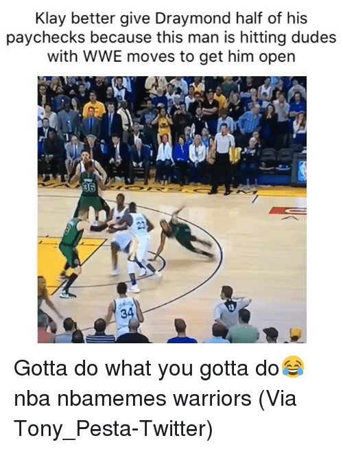 Basketball, Nba, and Sports: Klay better give Draymond half of his  paychecks because this man is hitting dudes  with WWE moves to get him open  36  13  34 Gotta do what you gotta do😂 nba nbamemes warriors (Via Tony_Pesta-Twitter)