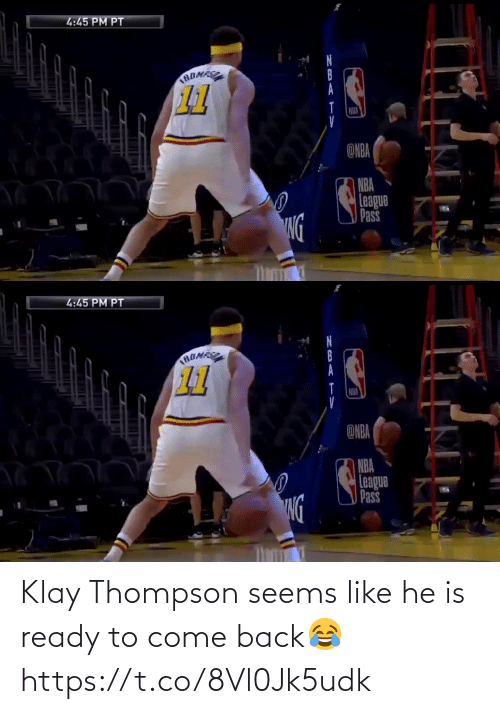 come: Klay Thompson seems like he is ready to come back😂 https://t.co/8Vl0Jk5udk