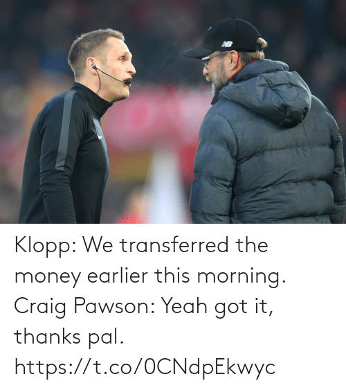 thanks: Klopp: We transferred the money earlier this morning.   Craig Pawson: Yeah got it, thanks pal. https://t.co/0CNdpEkwyc