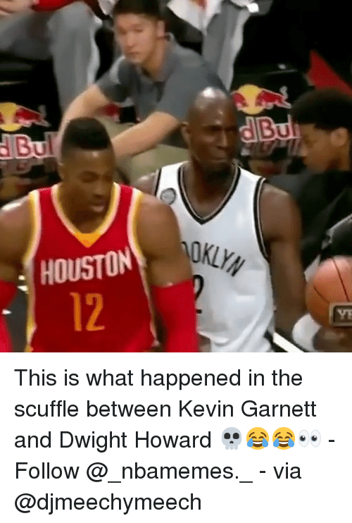 Dwight Howard, Memes, and Kevin Garnett: KLYN  HOUSTON  12  VE This is what happened in the scuffle between Kevin Garnett and Dwight Howard 💀😂😂👀 - Follow @_nbamemes._ - via @djmeechymeech