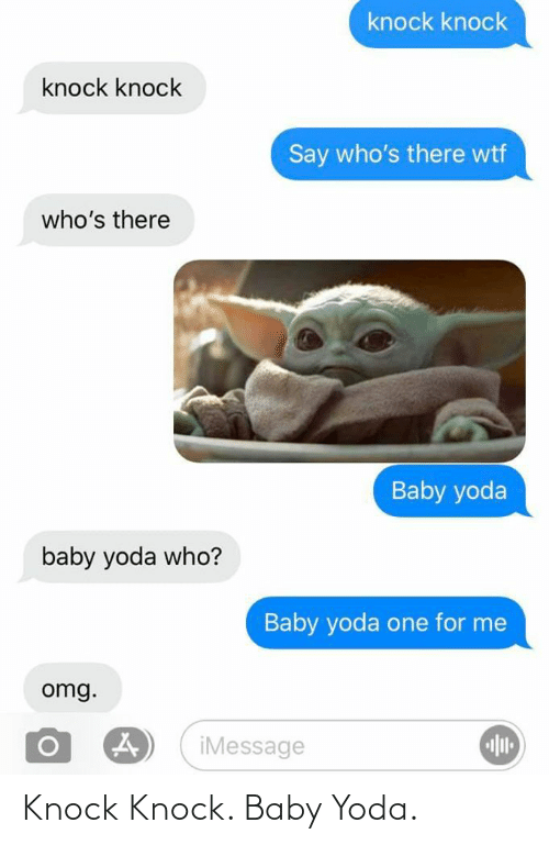 WTF: knock knock  knock knock  Say who's there wtf  who's there  Baby yoda  baby yoda who?  Baby yoda one for me  omg.  iMessage Knock Knock. Baby Yoda.