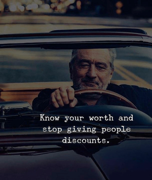 Discounts: Know your worth and  stop giving people  discounts.
