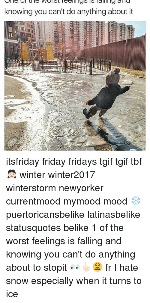 Memes, 🤖, and Ice: knowing you can't do anything about it itsfriday friday fridays tgif tgif tbf 👧🏻 winter winter2017 winterstorm newyorker currentmood mymood mood ❄️ puertoricansbelike latinasbelike statusquotes belike 1 of the worst feelings is falling and knowing you can't do anything about to stopit 👀👆🏻😩 fr I hate snow especially when it turns to ice