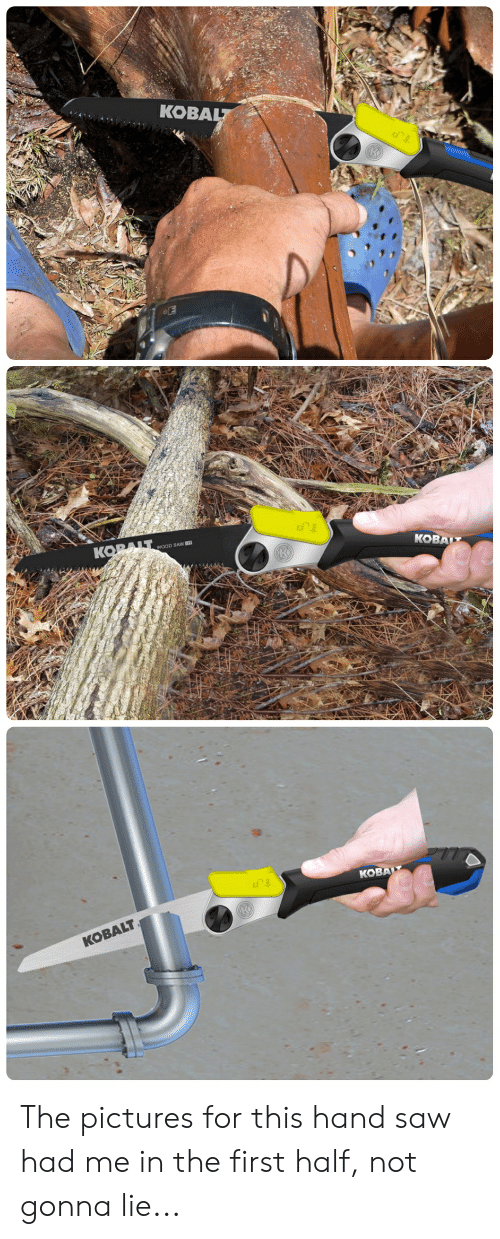 hand saw: KOBA  on  on  WOOD SAW  KOBALT  KOBA  on  KOBALT The pictures for this hand saw had me in the first half, not gonna lie...