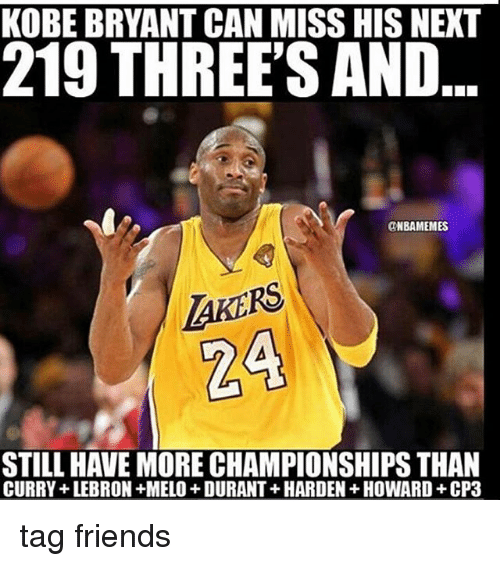 86976ad2c4e KOBE BRYANT CANMISS HIS NEXT 219 THREE S AND ONBAMEMES STILL HAVE ...