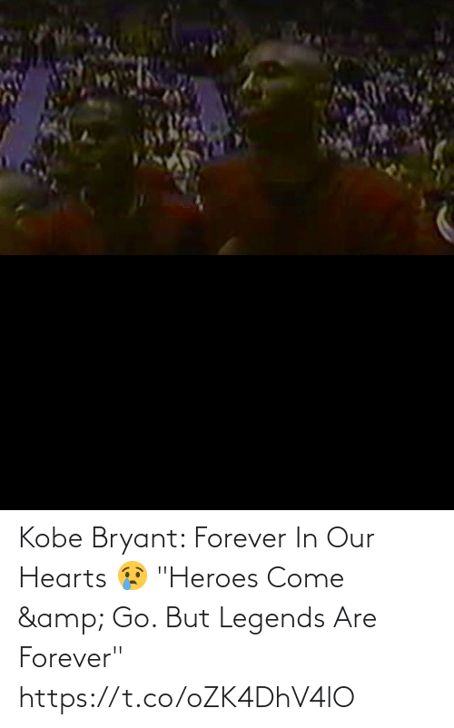 "legends: Kobe Bryant: Forever In Our Hearts 😢 ""Heroes Come & Go. But Legends Are Forever"" https://t.co/oZK4DhV4lO"