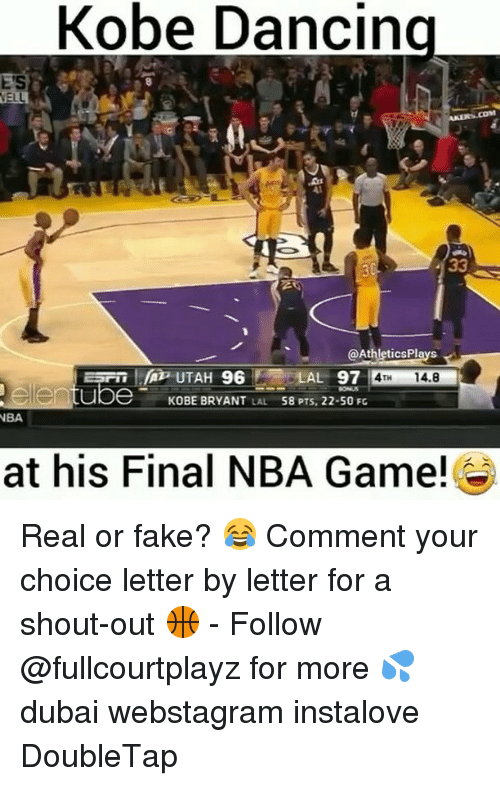 Nba Games: Kobe Dancing  Athletics Plays  A UTAH 96  AL 97  14.8  ube KOBE BRYANT  LAL  58 PTS, 22-50 Fc  NBA  at his Final NBA Game! Real or fake? 😂 Comment your choice letter by letter for a shout-out 🏀 - Follow @fullcourtplayz for more 💦 dubai webstagram instalove DoubleTap