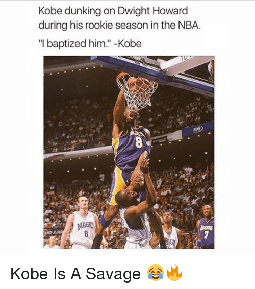 "Dwight Howard, Memes, and Nba: Kobe dunking on Dwight Howard  during his rookie season in the NBA  ""I baptized him.""-Kobe Kobe Is A Savage 😂🔥"