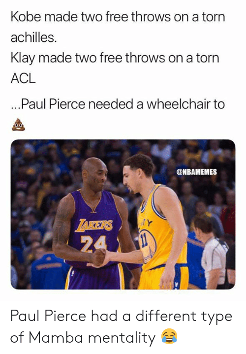 Nbamemes: Kobe made two free throws on a torn  achilles.  Klay made two free throws on a torn  ACL  ...Paul Pierce needed a wheelchair to  @NBAMEMES  ZAKERS  24 Paul Pierce had a different type of Mamba mentality 😂