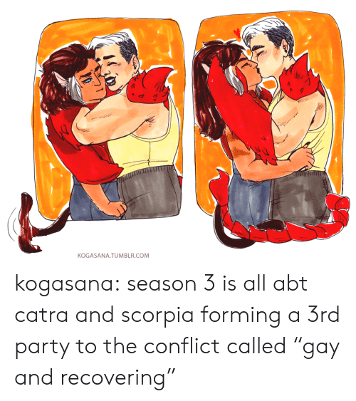 """abt: KOGASANA. TUMBLR.COM kogasana:  season 3 is all abt catra and scorpia forming a 3rd party to the conflict called""""gay and recovering"""""""