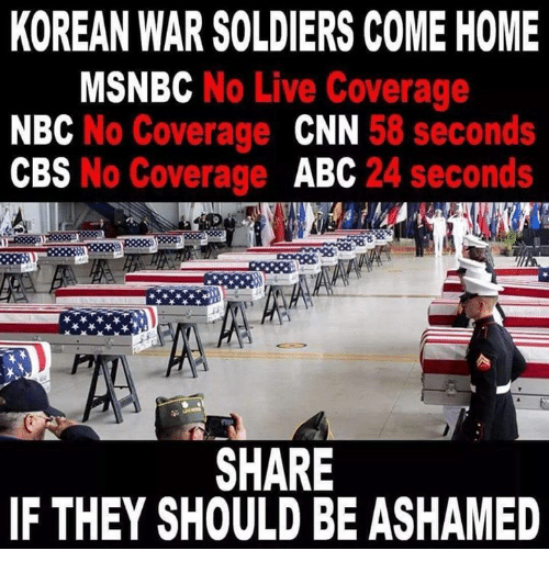 Abc, cnn.com, and Memes: KOREAN WAR SOLDIERS COME HOME  MSNBC No Live Coverage  NBC No Coverage CNN  CBS No Coverage ABC  58 second:s  24 seconds  SHARE  IF THEY SHOULD BE ASHAMED