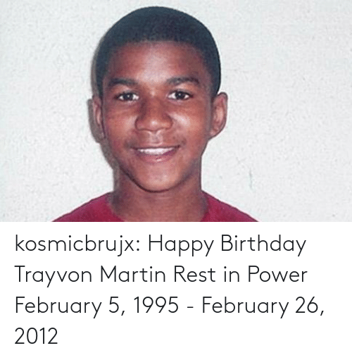Martin: kosmicbrujx: Happy Birthday Trayvon Martin Rest in Power  February 5, 1995 - February 26, 2012