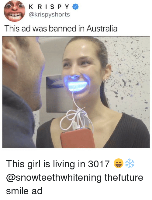 Ironic, Australia, and Girl: @krispyshorts  This ad was banned in Australia This girl is living in 3017 😁❄️ @snowteethwhitening thefuture smile ad