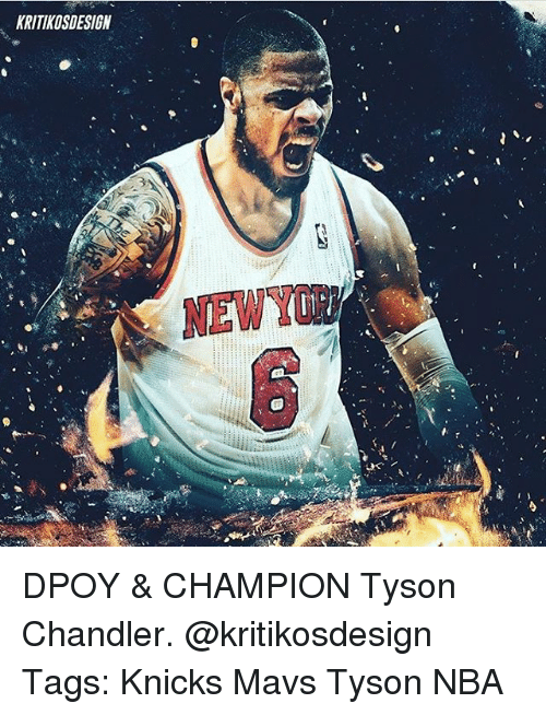 New York Knicks, Memes, and Nba: KRITIKOSDESIGN  ne DPOY & CHAMPION Tyson Chandler. @kritikosdesign Tags: Knicks Mavs Tyson NBA