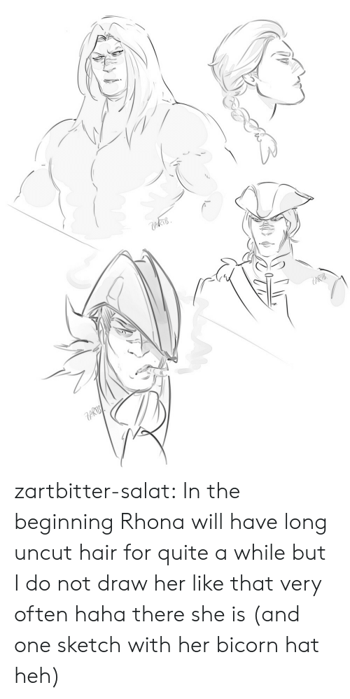 uncut: kTB  ARTB zartbitter-salat:  In the beginning Rhona will have long uncut hair for quite a while but I do not draw her like that very often haha there she is (and one sketch with her bicorn hat heh)