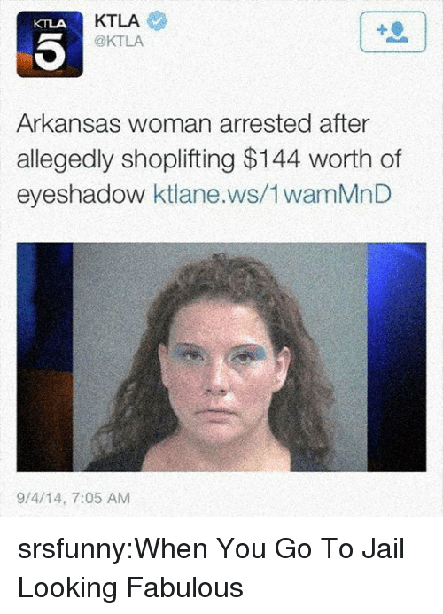 Jail, Tumblr, and Arkansas: KTLA  @KTLA  KTLA  Arkansas woman arrested after  allegedly shoplifting $144 worth of  eyeshadow ktlane.ws/1wamMnD  9/4/14, 7:05 AM srsfunny:When You Go To Jail Looking Fabulous