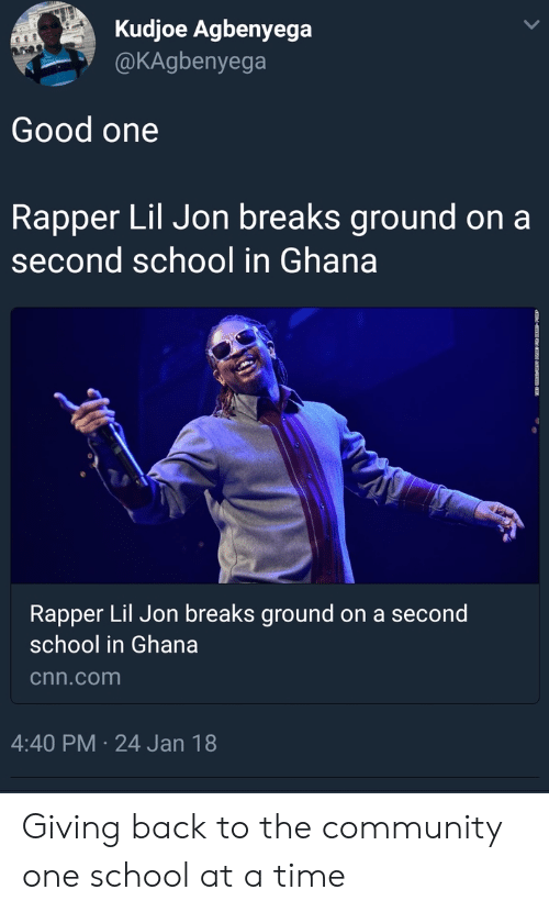 Lil Jon: Kudjoe Agbenyega  @KAgbenyega  Good one  Rapper Lil Jon breaks ground on a  second school in Ghana  Rapper Lil Jon breaks ground on a second  school in Ghana  cnn.com  4:40 PM 24 Jan 18 Giving back to the community one school at a time