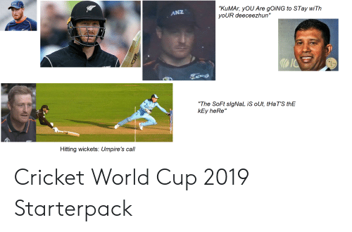 """cricket world cup: """"KuMAr, yOU Are gOiNG to STay wiTh  yoUR deeceezhun""""  ANZ  (L  """"The SoFt slgNaL iS oUt, tHaT'S thE  kEy heRe""""  Hitting wickets: Umpire's call Cricket World Cup 2019 Starterpack"""