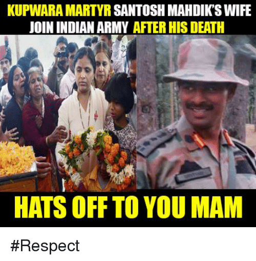 Memes, Indian, and 🤖: KUPWARA MARTYR SANTOSH MAHDIKTSWIFE  JOIN INDIAN ARMY AFTER HIS DEATH  HATS OFF TO YOU MAM #Respect