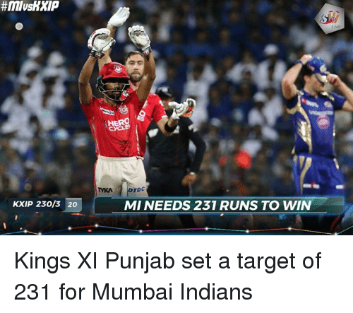 mumbai indians: KXIP 230/3 20  HERO  MI NEEDS 231 RUNS TO WIN Kings XI Punjab set a target of 231 for Mumbai Indians