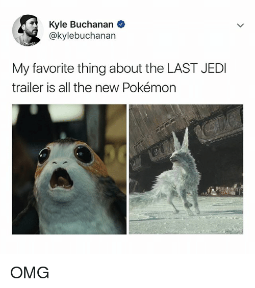 new pokemon: Kyle Buchanan  @kylebuchanan  My favorite thing about the LAST JEDI  trailer is all the new Pokémon OMG