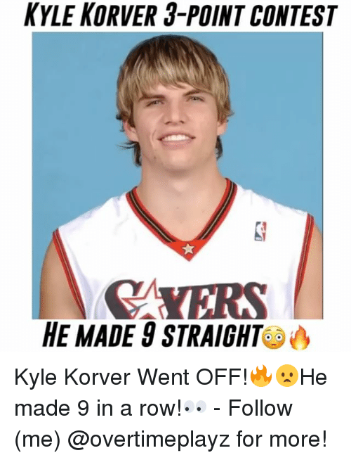 Memes, Kyle Korver, and 🤖: KYLE KORVER 3-POINT CONTEST  MYERS  HE MADE 8 STRAIGHT Kyle Korver Went OFF!🔥😦He made 9 in a row!👀 - Follow (me) @overtimeplayz for more!