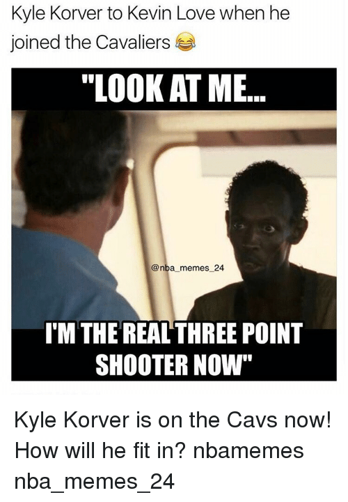"Cavs, Kevin Love, and Nba: Kyle Korver to Kevin Love when he  joined the Cavaliers  ""LOOKATME  @nba memes 24  ITM THE REAL THREE POINT  SHOOTER NOW"" Kyle Korver is on the Cavs now! How will he fit in? nbamemes nba_memes_24"