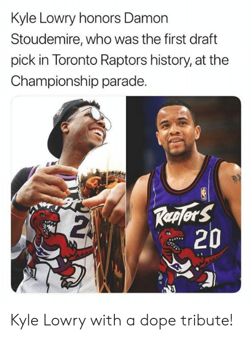 Toronto: Kyle Lowry honors Damon  Stoudemire, who was the first draft  pick in Toronto Raptors history, at the  Championship parade.  Replers  20 Kyle Lowry with a dope tribute!