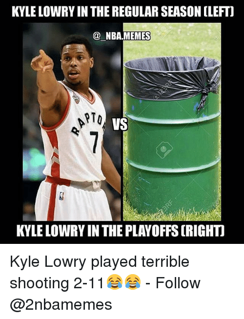 Kyle Lowry, Memes, and Nba: KYLE LOWRY IN THE REGULAR SEASON CLEFT)  NBA MEMES  RTO  VS  KYLE LOWRY IN THE PLAYOFFS (RIGHT Kyle Lowry played terrible shooting 2-11😂😂 - Follow @2nbamemes