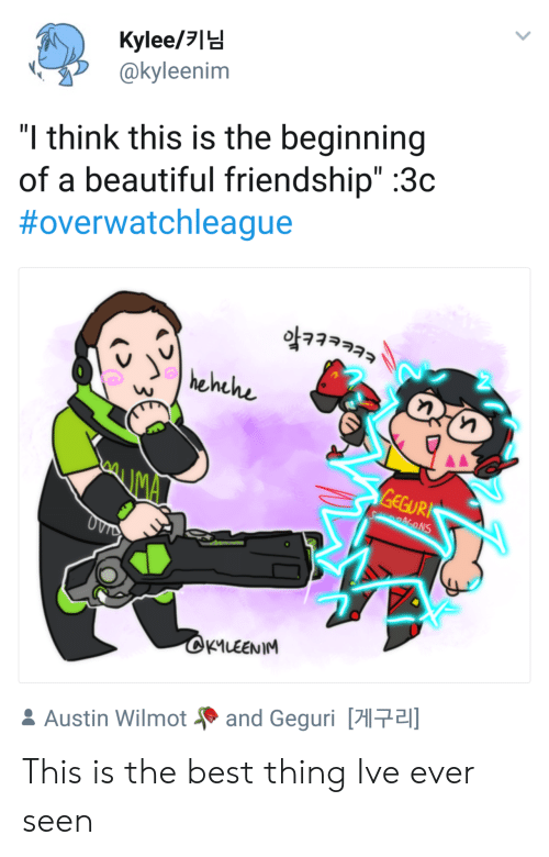 "Beautiful, Best, and Friendship: Kylee/  @kyleenim  ""l think this is the beginning  of a beautiful friendship"" :3c  #overwatchleague  hehche  EGUR  KMLEENIM  Austin Wilmot  and Geguri 게구리 This is the best thing Ive ever seen"