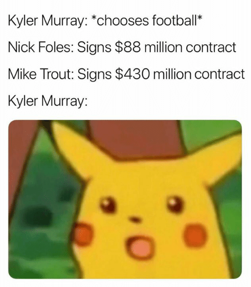 Dank, Nick, and Nick Foles: Kyler Murray: *chooses footbal*  Nick Foles: Signs $88 million contract  Mike Trout: Signs $430 million contract  Kyler Murray