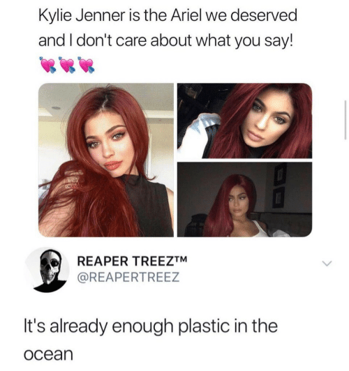 reaper: Kylie Jenner is the Ariel we deserved  and I don't care about what you say!  CRCATION  REAPER TREEZTM  @REAPERTREEZ  It's already enough plastic in the  ocean