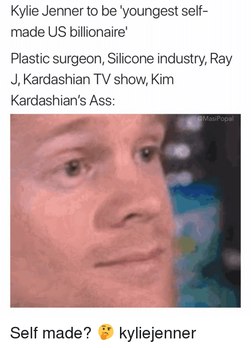 Ass, Funny, and Kardashians: Kylie Jenner to be 'youngest self-  made US billionaire  Plastic surgeon, Silicone industry, Ray  J, Kardashian TV show, Kim  Kardashian's Ass:  @MasiPopal Self made? 🤔 kyliejenner