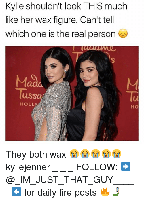 Fire, Memes, and The Real: Kylie shouldn't look THIS much  like her wax figure. Can't tell  which one is the real person  Mad  Tussa  Tu  HOLLY  HO They both wax 😭😭😭😭😭 kyliejenner _ _ _ FOLLOW: ➡@_IM_JUST_THAT_GUY_____⬅ for daily fire posts 🔥🤳🏼