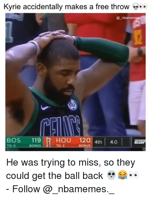 Memes, Free, and Back: Kyrie accidentally makes a free throw  @ nbamem  BOS 119 1 HOU 120 4th 4  то о  BONUS  TO:2  BONUS He was trying to miss, so they could get the ball back 💀😂👀 - Follow @_nbamemes._