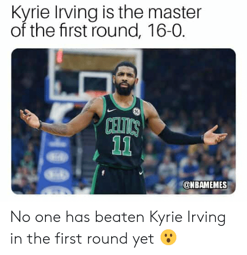 Irving: Kyrie Irving is the master  of the first round, 16-0.  CEI  @NBAMEMES No one has beaten Kyrie Irving in the first round yet 😮