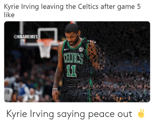 ballmemes.com: Kyrie Irving leaving the Celtics after game 5  like  ONBAMEMES Kyrie Irving saying peace out ✌