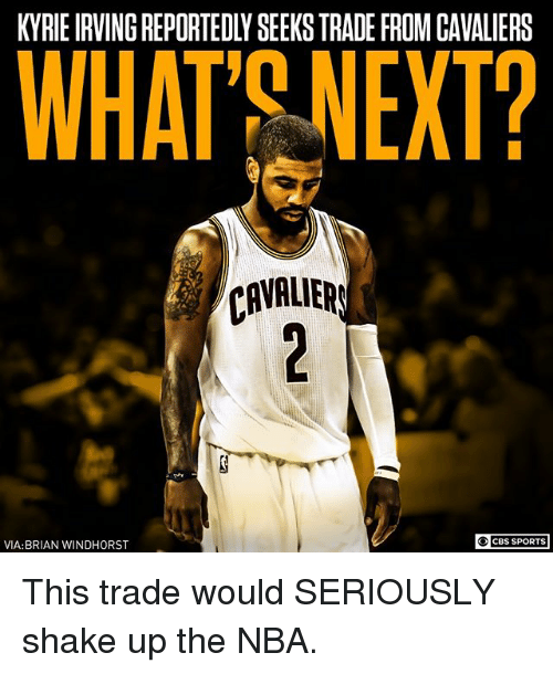 Kyrie Irving, Memes, and Nba: KYRIE IRVING REPORTEDLY SEEKS TRADE FROM CAVALIERS  WHAT9 NEXT?  CAVALIER  OCBS SPORTS  VIA: BRIAN WINDHORST This trade would SERIOUSLY shake up the NBA.