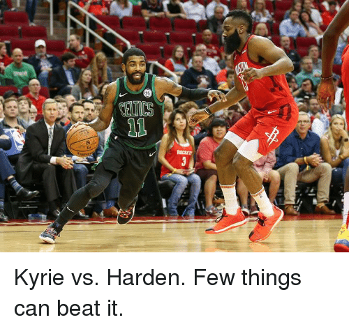 Can, Beat, and Harden: Kyrie vs. Harden.  Few things can beat it.