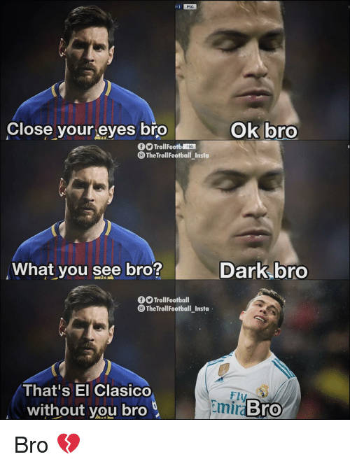 Memes, 🤖, and Dark: l-1  PSG  Close your eyes bro  Ok bro  fTrollFootb G  TheTrollFootball Insta  What you see bro?  Dark bro  TrollFootball  The TrollFootball_Insto  That's El Clasico  without you bro  Fly  miraBrO Bro 💔